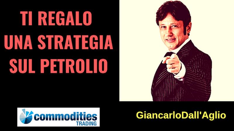 Petrolio, Giancarlo Dall'Aglio: una strategia per operare sul barile!