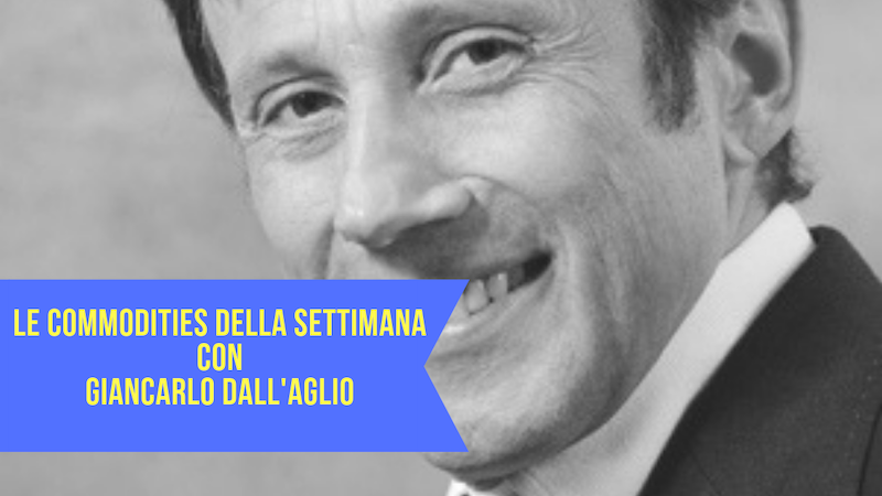 Le Commodities della settimana con Giancarlo Dall'Aglio